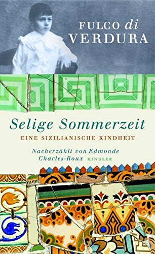 Selige Sommerzeit: Eine sizilianische Kindheit Gebundenes Buch – 23. September 2005 Fulco di Verdura Margaret Carroux Kindler 3463404931