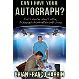 Can I Have Your Autograph?: The Hidden Secrets of Getting Autographs from the Rich and Famous