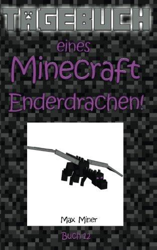 Tagebuch eines Minecraft Enderdrachen! (Tagebuch eines Minecraft Max, Band 12)
