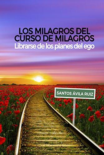 Los milagros del Curso de Milagros de Santos Ávila Ruiz
