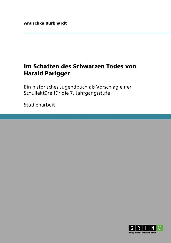 Im Schatten des Schwarzen Todes von Harald Parigger: Ein historisches Jugendbuch als Vorschlag einer Schullektüre für die 7. Jahrgangsstufe