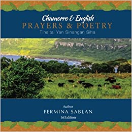 Chamorro and English Prayers and Poetry: Tinaitai Yan Sinangan Siha: Volume 1