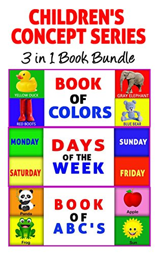 Children's Book: 3 in 1 Children's Concept Series Book Bundle (Includes Book of Colors, Book of ABC's and Days of the Week) Potty Training & Preschool age, Kindergarten & Beginner Readers