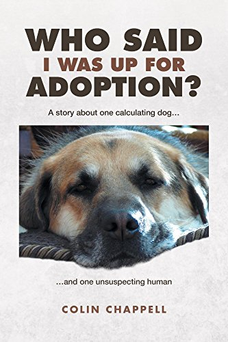 Who Said I Was Up For Adoption?: A story about one calculating dog   and  one unsuspecting human