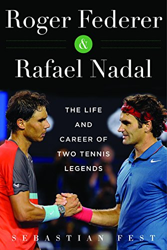 Roger Federer And Rafael Nadal  The Lives And Careers Of Two Tennis Legends
