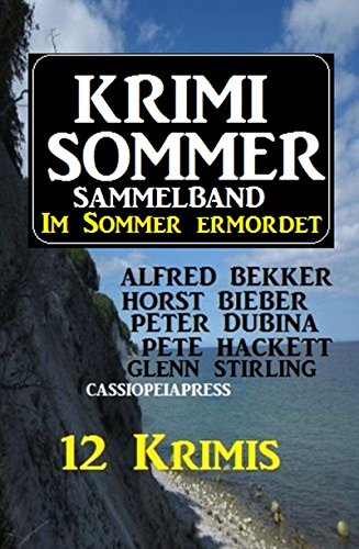 Krimi Sommer Sammelband 12 Krimis - Im Sommer ermordet (German Edition)