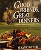 img - for Good Friends, Great Dinners: 32 Glorious Menus for Casual Entertaining book / textbook / text book