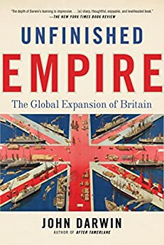 Unfinished Empire: The Global Expansion of Britain by [Darwin, John]