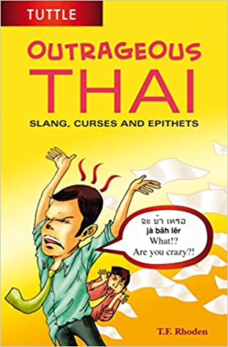 Outrageous Thai: Slang, Curses and Epithets
