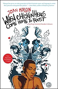 When Chickenheads Come Home to Roost: A Hip-Hop Feminist Breaks It Down by [Morgan, Joan]