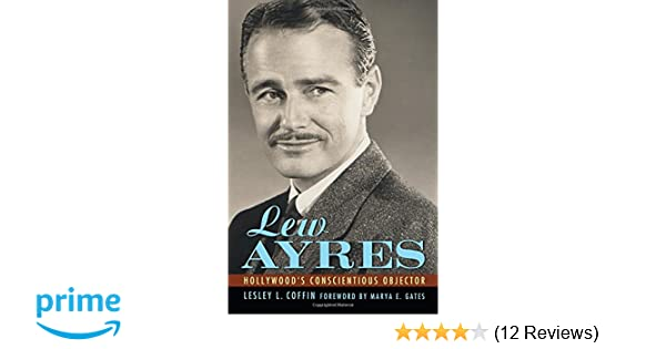 Lew Ayres: Hollywoods Conscientious Objector
