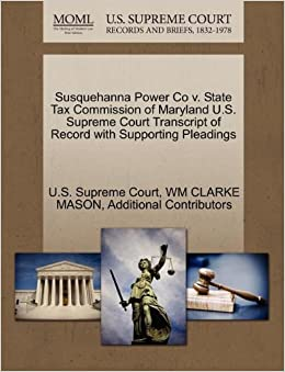 Book Susquehanna Power Co v. State Tax Commission of Maryland U.S. Supreme Court Transcript of Record with Supporting Pleadings