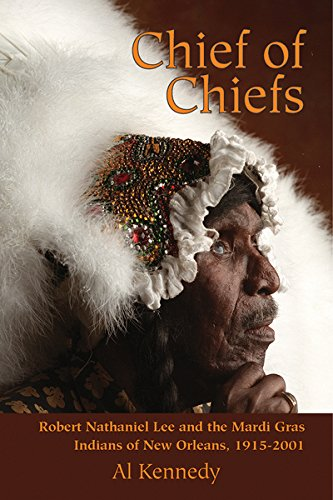 Mardi Gras Indians (Chief of Chiefs: Robert Nathaniel Lee and the Mardi Gras Indians of New Orleans, 1915-2001)