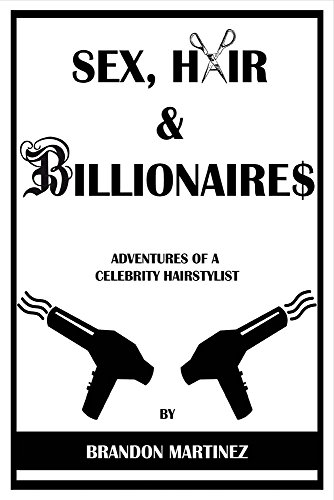 Sex, Hair and Billionaires: Adventures of a Celebrity Hairstylist