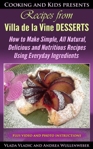 - Recipes from Villa de la Vine DESSERTS:  How to Make Simple, All Natural, Delicious and Nutritious Recipes Using Everyday Ingredients