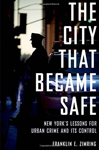 Image of The City That Became Safe: New York's Lessons for Urban Crime and Its Control (Studies in Crime and Public Policy)
