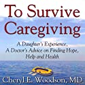 To Survive Caregiving: Finding Hope, Help and Health Audiobook by Cheryl Woodson Narrated by Cheryl Woodson
