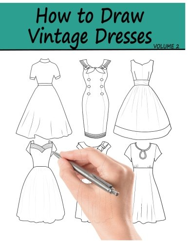 - How to Draw Vintage Dresses: 40 Fabulous Vintage Dress Designs with Practice Pages (Volume 2)