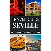 Seville 2017 : 20 Cool Things to do during your Trip to Seville: Top 20 Local Places You Can't Miss! (Travel Guide Seville - Spain )