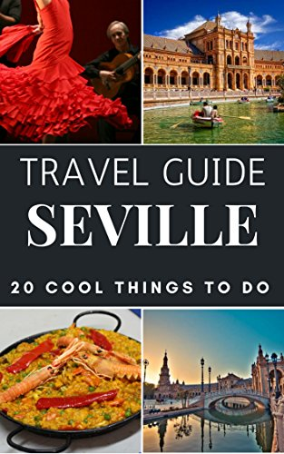 Seville 2017 : 20 Cool Things to do during your Trip to Seville: Top 20 Local Places You Can't Miss! (Travel Guide Seville - Spain ) by Seville Travel Guide, Top20 Travel Guides, Antonio Araujo