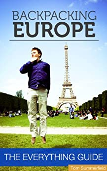 Backpacking Europe: The Everything Guide by [Summerfield, Tom]