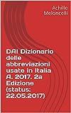 DAI Dizionario delle abbreviazioni usate in Italia A. 2017. 2a Edizione (status: 22.05.2017) (DAI Dizionario delle abbrevizioni usate in Italia) (Italian Edition)