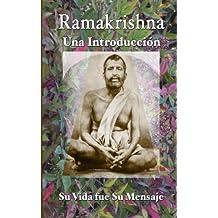 Ramakrishna: Una Introducción: Su Vida fue Su Mensaje (Spanish Edition)