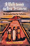A Walk Through the New Testament, Margaret Nutting Ralph, 0809145820