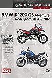 BMW R1200GS Typen-Technik-Tipps-Tricks: Das umfassende Handbuch BMW R1200GS & Adventure Bj. 2004-2012