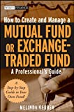 How to Create and Manage a Mutual Fund or Exchange-Traded Fund, Melinda Gerber, 047012055X