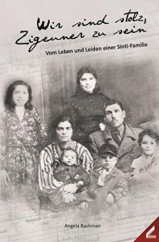 Wir sind stolz, Zigeuner zu sein: Vom Leben und Leiden einer Sinti-Familie