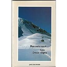 Raconte moi. Les Deux Alpes. : Approche de la montagne, essor du ski, naissance de la station des Deux Alpes et évolution, aspects, 3ème édition