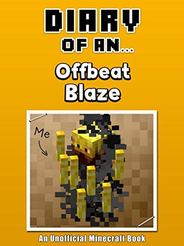 Diary of an Offbeat Blaze [An Unofficial Minecraft Book] (Crafty Tales Book 21)