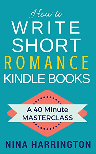 How to Write Short Romance Kindle Books: A 40 Minute MASTERCLASS