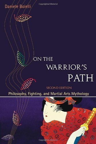 On the Warrior's Path, Second Edition: Philosophy, Fighting, and Martial Arts Mythology 2nd (second) Edition by Bolelli, Daniele published by Blue Snake Books (2008)
