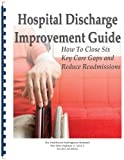 img - for Hospital Discharge Improvement Guide: How to Close Six Key Care Gaps and Reduce Readmissions book / textbook / text book
