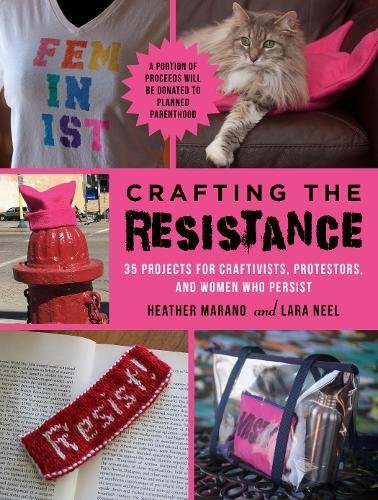 Book Cover: Crafting the Resistance: 35 Projects for Craftivists, Protestors, and Women Who Persist