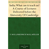 India: What can it teach us? A Course of Lectures Delivered before the University Of Cambridge (English Edition)