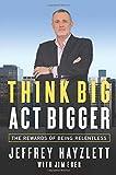 Think Big, Act Bigger: The Rewards of Being Relentless by Jeffrey W. Hayzlett (2015-09-15)