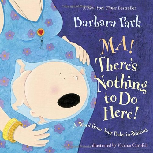 Ma! There's Nothing to Do Here!: A Word from Your Baby-in-Waiting pdf epub