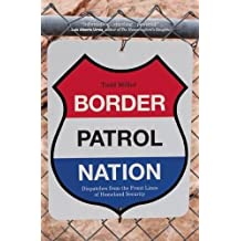Border Patrol Nation: Dispatches from the Front Lines of Homeland Security (City Lights Open Media)