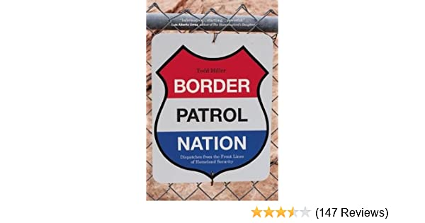 Border Patrol Nation: Dispatches from the Front Lines of