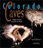 img - for Colorado Caves: Hidden Worlds Beneath the Peaks by Richard J. Rhinehart (2001-04-04) book / textbook / text book