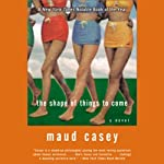 The Shape of Things to Come | Maud Casey