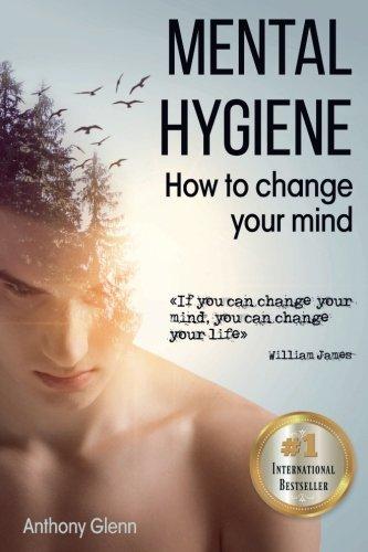 Mental Hygiene: How To Change Your Mind (Success Mindset)
