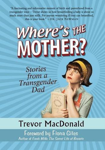 Download Where's the Mother? Stories from a Transgender Dad pdf epub