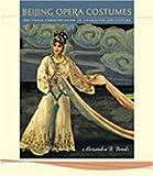 Beijing Opera Costumes, Alexandra B. Bonds, 0824829565
