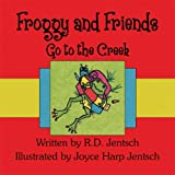 Froggy and Friends Go to the Creek, R. D. Jentsch, 1608369668