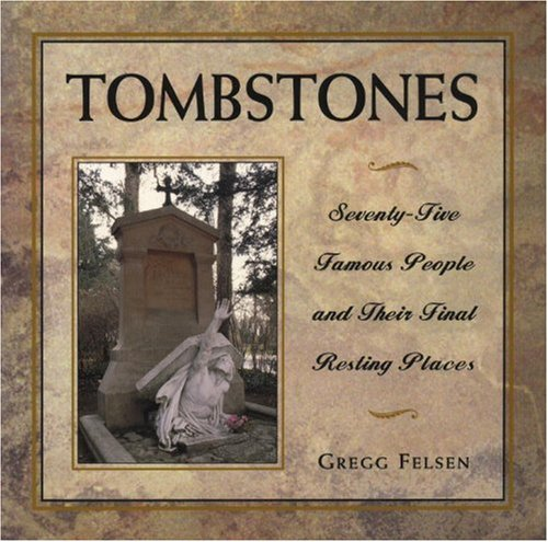 Tombstones: Seventy-Five Famous People and Their Final Resting Places