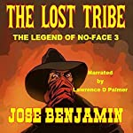 The Lost Tribe: The Legend of No-Face, Book 3 | Jose Benjamin
